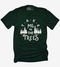 take me to the trees t shirt emerald features t shirts