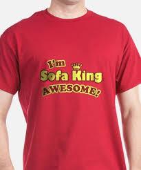 I Am Sofa King Retarded Sofa King T Shirts Cafepress