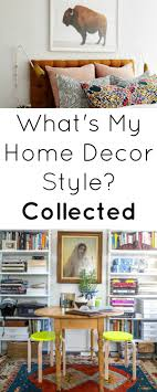 what s my home decor style home decor style collected decor styles apartment therapy and