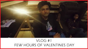 vlog 1 few hours of valentines day feat kenny sebastian u0026 naveen