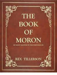 Moron Meme - the book of moron my eight months in the whitehouse rex tillerson