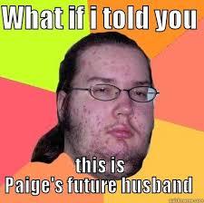 Paige Meme - butthurt dweller memes quickmeme