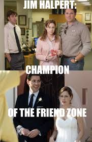 Friends Zone Meme - jim halpert chion of the friend zone weknowmemes