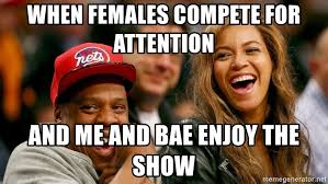 Beyonce Meme Generator - when females compete for attention and me and bae enjoy the show
