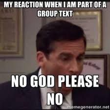 Group Memes - my reaction when i am part of a group text no god please no