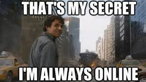 Online Meme - when my girlfriend asks me how i am online everytime she is