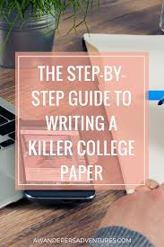 writing college paper the step by step guide to writing a killer college paper there the step by step guide to writing a killer college paper