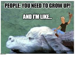 Grow Up Meme - people youneed to grow up andimlike face khilltoolmastel growing