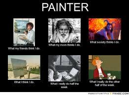 Painter Meme - painter meme 28 images painter what people think i do what i