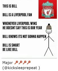 Latest Be Like Bill Meme - 25 best memes about be like liverpool f c and sports be