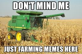 Farming Memes - don t mind me just farming memes here farming co meme generator