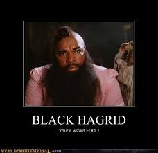 Mr T Meme - black hagrid very demotivational demotivational posters very