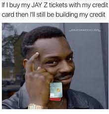 Jay Z Meme - if i buy my jay z tickets with my credit card then i ll still be
