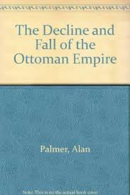 Fall Of Ottoman Empire by 9780871317544 The Decline And Fall Of The Ottoman Empire