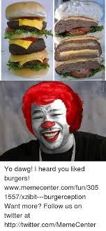 Xzibit Meme Yo Dawg - meme enter yo dawg i heard you liked burgers