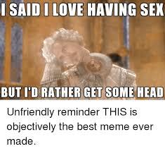 Best Sex Ever Meme - 25 best memes about best meme ever made best meme ever made