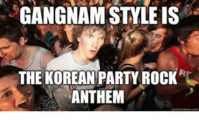 Gangnam Style Meme - gangnam style is the korean party rock anthem quickmeme com