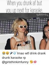 Funny Karaoke Meme - when you drunk af but ou up next for karaoke lmao wtf