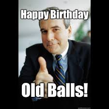old balls birthday funny happy birthday meme