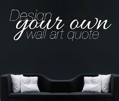 Make Your Own Quote Custom Design Wall Sticker Personalised - Wall sticker design your own