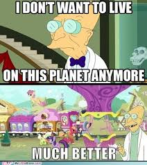 Professor Farnsworth Meme - professor farnsworth wants to live in ponyville my little brony