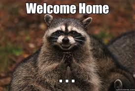 Welcome Home Meme - welcome home insidious racoon 2 quickmeme