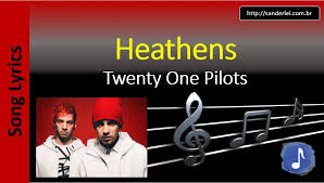 testo come musica twenty one pilots heathens song lyrics letras musica