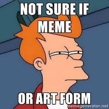Not Sure If Meme - not sure if meme or artform the mckelvy papers
