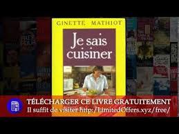 je sais cuisiner ginette mathiot je sais cuisiner de ginette mathiot mp4