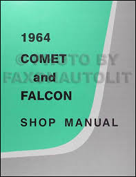 1964 ford falcon u0026 ranchero and mercury comet repair shop manual