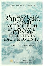 education quotes henry david thoreau 25 best quotes about teaching lindsay ann learning educational blog