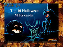 top 10 halloween themed magic the gathering cards youtube