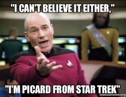 Star Trek Picard Meme - i can t believe it either i m picard from star trek annoyed