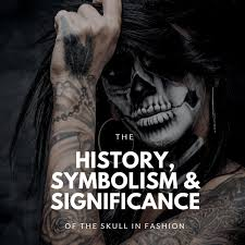the history symbolism and significance of the skull in fashion