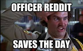 Memes Of The Day - officer reddit saves the day we did it reddit know your meme