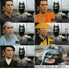 Christian Bale Meme - christian bale hindu bale muslim shinto bale jewish iale alfred