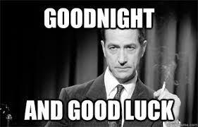 Good Luck Meme - good night and good luck meme good night pinterest meme