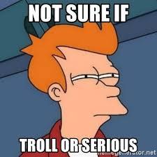 Meme Generator Troll - not sure if troll or serious not sure if troll meme generator