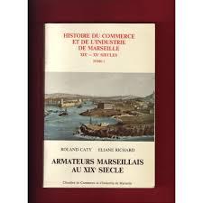 chambre de commerce et d industrie de marseille du commerce et de l industrie de marseille xixème xxème siècles