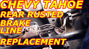 chevy tahoe rear rusted brake line replacement