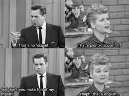 ricky ricardo quotes ricky that s no scuse lucy that s plenty scuse ricky and don