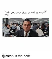 Smoke Weed Meme - will you ever stop smoking weed me absolutoly fucking not is the