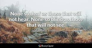 The Blind Will See The Deaf Will Hear Lyrics None So Deaf As Those That Will Not Hear None So Blind As Those