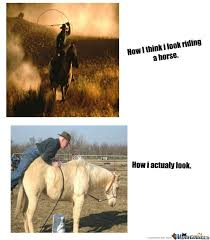 Horse Riding Meme - how i think i look riding a horse by atachi13 meme center
