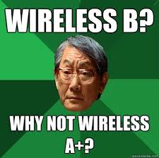 Wireless Meme - nice wireless meme wireless b why not wireless a high expectations