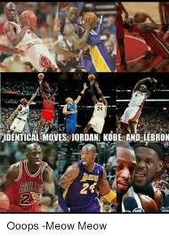 Kobe Lebron Jordan Meme - fidentical moves jordan kobe and lebron ooops meow meow jordans
