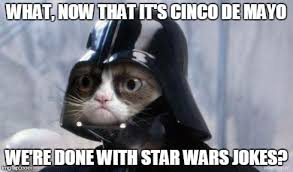 Meme Cinco De Mayo - grumpy cat star wars meme imgflip