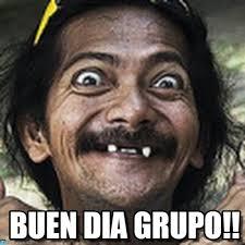 Buen Dia Meme - buen dia grupo ha meme on memegen