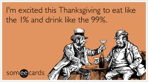 i m excited this thanksgiving to eat like the 1 and drink like