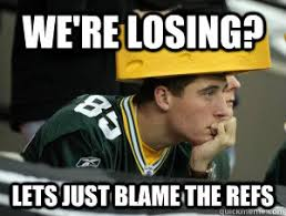 Funny Packers Memes - we re losing lets just blame the refs sad packers fan quickmeme